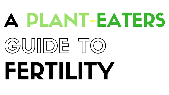 how to boost fertility: when you're vegan or vegetarian